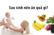 Phụ nữ sau sinh nên ăn hoa quả gì tốt cho sức khỏe?