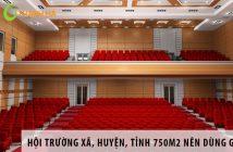 Thiết kế hội trường xã, huyện, tỉnh 750m2 nên dùng ghế gì?