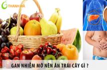 Gan nhiễm mỡ nên ăn trái cây gì tốt cho sức khỏe?
