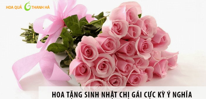 Những loại hoa tặng sinh nhật chị gái cực ý nghĩa